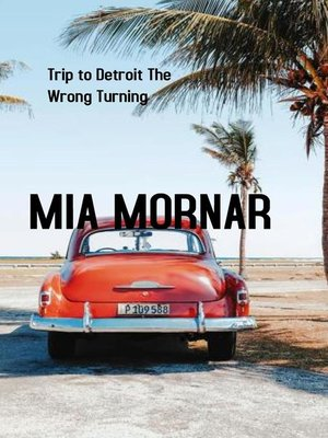 cover image of Trip to Detroit the Wrong Turning