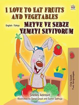 cover image of I Love to Eat Fruits and Vegetables Meyve ve Sebze Yemeyi Seviyorum