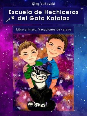cover image of Escuela de Hechiceros del Gato Kotolaz Libro primero. Vacaciones de verano