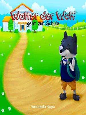 cover image of Walter der Wolf geht zur Schule