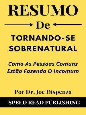 cover image of Resumo De Tornando-Se Sobrenatural Por Dr. Joe Dispenza Como As Pessoas Comuns Estão Fazendo O Incomum