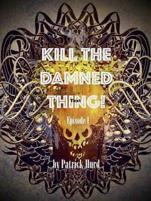 cover image of Kill the Damned Thing!