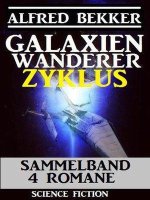 cover image of Galaxienwanderer Zyklus Sammelband 4 Romane
