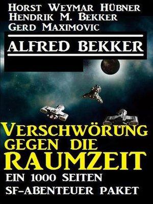 cover image of Verschwörung gegen die Raumzeit--Ein 1000 Seiten SF-Abenteuer Paket