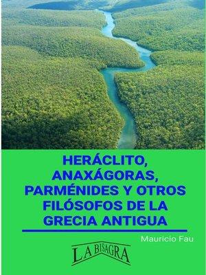 cover image of Heráclito, Anaxágoras, Parménides y otros  filósofos de la Grecia Antigua