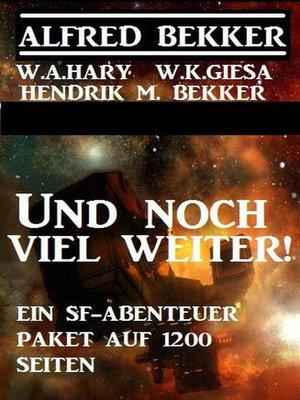cover image of Und noch viel weiter! Ein SF-Abenteuer-Paket auf 1200 Seiten