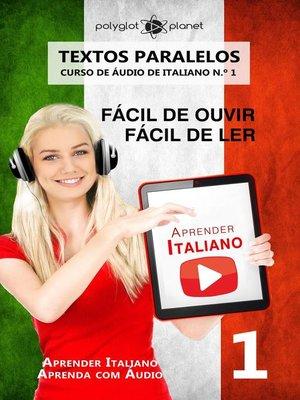 cover image of Aprender Italiano--Textos Paralelos   Fácil de ouvir   Fácil de ler   CURSO DE ÁUDIO DE ITALIANO N.º 1