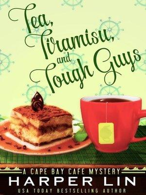 cover image of Tea, Tiramisu, and Tough Guys