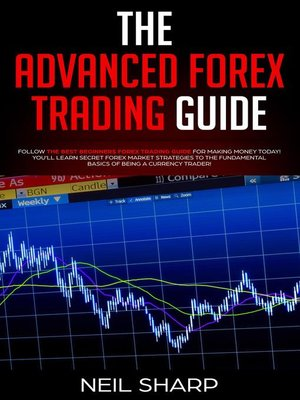 cover image of The Advanced Forex Trading Guide Follow the Best Beginners Forex Trading Guide For Making Money Today! You'll Learn Secret Forex Market Strategies to the Fundamental Basics of Being a Currency Trader!