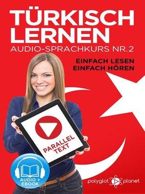 cover image of Türkisch Lernen--Einfach Lesen | Einfach Hören | Paralleltext Audio-Sprachkurs Nr. 2