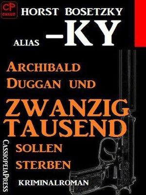 cover image of Archibald Duggan und zwanzigtausend sollen sterben