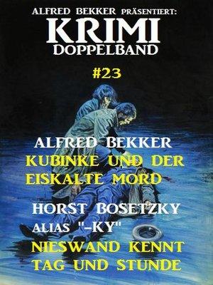 cover image of Krimi Doppelband 23--Kubinke und der eiskalte Mord / Nieswand kennt Tag und Stunde
