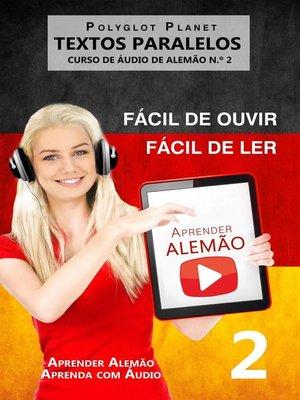 cover image of Aprender Alemão--Textos Paralelos | Fácil de ouvir | Fácil de ler--CURSO DE ÁUDIO DE ALEMÃO N.º 2