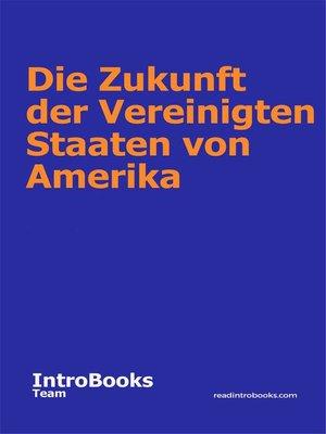 cover image of Die Zukunft der Vereinigten Staaten von Amerika