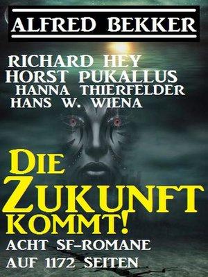 cover image of Die Zukunft kommt! Acht SF-Romane auf 1172 Seiten