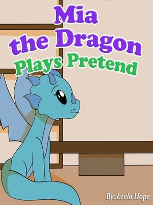 cover image of Mia the Dragon Plays Pretend