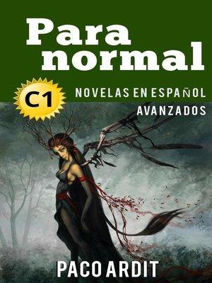 cover image of Paranormal--Novelas en español nivel avanzado (C1)