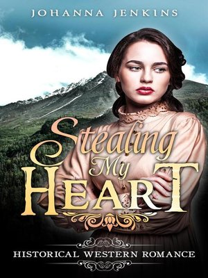 cover image of Stealing My Heart--Clean Historical Western Romance