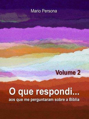 cover image of O que respondi aos que me perguntaram sobre a Biblia--Volume 2