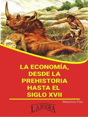 cover image of La Economía, Desde la Prehistoria Hasta el Siglo XVII