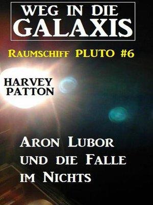 cover image of Aron Lubor und die Falle im Nichts