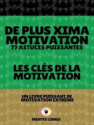 cover image of De Plus Xima Motivation 77 Astuces Puissantes--Les Clés de la Motivation