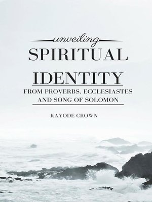 cover image of Unveiling Spiritual Identity From Proverbs, Ecclesiastes, and Song of Solomon
