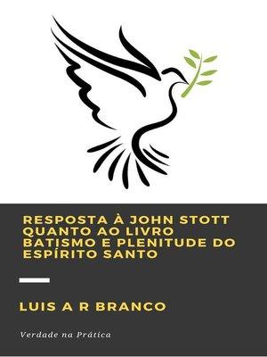 cover image of Resposta a John Stott Quanto ao Livro Batismo e Plenitude do Espírito Santo
