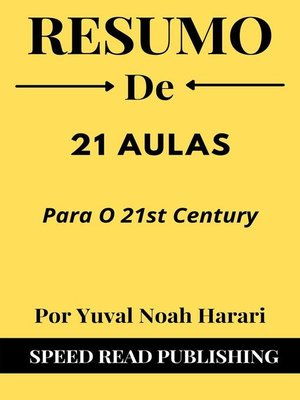 cover image of Resumo De 21 Aulas Para O 21st Century Por Yuval Noah Harari