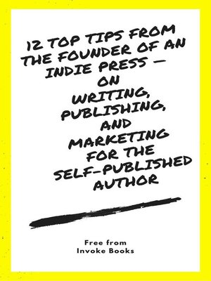 cover image of 12 Top Tips from the founder of an Indie Press —  on  Writing, Publishing,  and  Marketing  for the  Self-Published Author