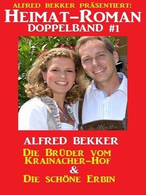 cover image of Heimat-Roman Doppelband #1 Die Brüder vom Krainacher Hof & Die schöne Erbin
