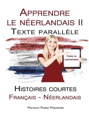 cover image of Apprendre le néerlandais II--Texte parallèle--Histoires courtes (Français--Néerlandais)