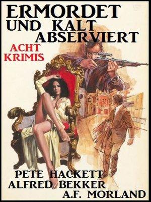 cover image of Ermordet und kalt abserviert
