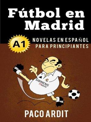 cover image of Fútbol en Madrid--Novelas en español para principiantes (A1)
