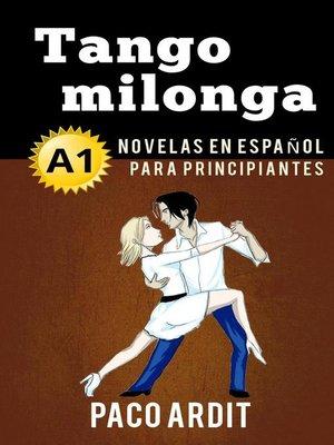 cover image of Tango milonga--Novelas en español para principiantes (A1)