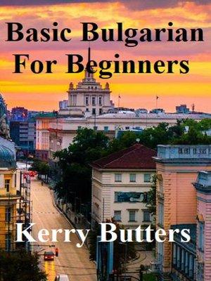 cover image of Basic Bulgarian For Beginners.