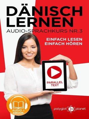 cover image of Dänisch Lernen Einfach Lesen--Einfach Hören Paralleltext Audio-Sprachkurs Nr. 3