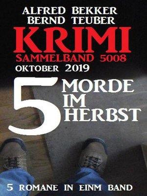 cover image of Krimi Sammelband 5008 – 5 Morde im Herbst Oktober 2019