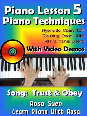 cover image of Piano Lesson #5--Piano Techniques--Hypnotic Open 10th, Rocking Open 10th, RH 3 Tone Chords with Video Demos to the song Trust and Obey