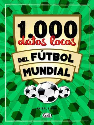 cover image of 1.000 datos locos del fútbol mundial