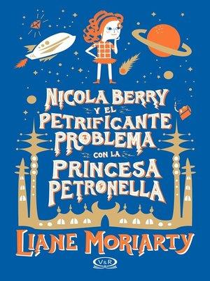 cover image of Nicola Berry y el petrificante problema con la princesa Petronella