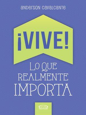 cover image of ¡Vive! Lo que realmente importa