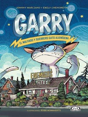 cover image of Garry. El malvado y guerrero gato alienígena. Enemigos