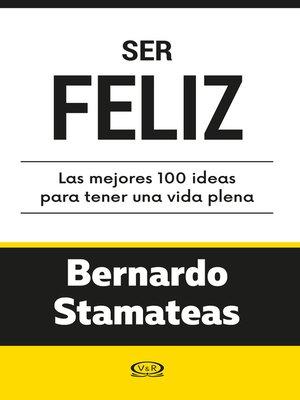 cover image of Ser feliz. Las mejores 100 ideas para tener una vida plena