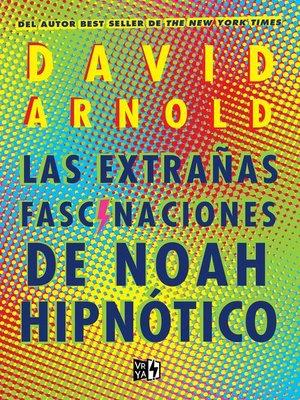 cover image of Las extrañas fascinaciones de Noah Hipnótico