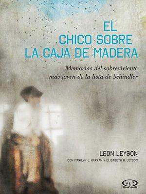cover image of El chico sobre la caja de madera. Memorias del sobreviviente más joven de la lista de Schindler