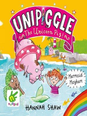 cover image of Mermaid Mayhem--Unipiggle the Unicorn Pig Book 3