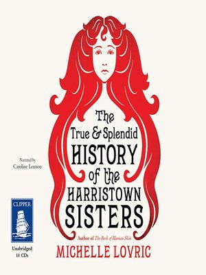 cover image of The True and Splendid History of the Harristown Sisters