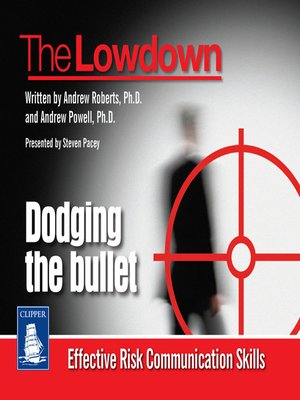 cover image of The Lowdown--Dodging the Bullet--Effective Risk Communications Skills