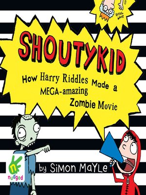 cover image of Shoutykid--How Harry Riddles Made a Mega-Amazing Zombie Movie